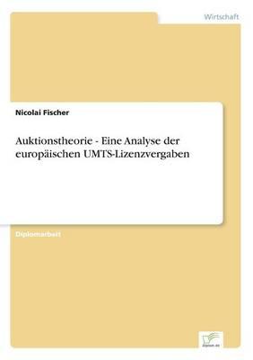 Auktionstheorie - Eine Analyse Der Europ ischen Umts-Lizenzvergaben (Paperback)