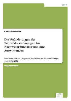 Die Ver nderungen Der Transferbestimmungen F r Nachwuchsfu baller Und Ihre Auswirkungen (Paperback)