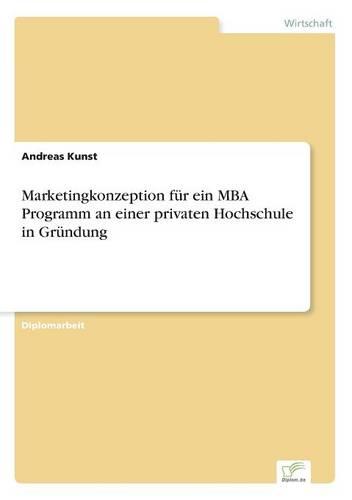 Marketingkonzeption Fur Ein MBA Programm an Einer Privaten Hochschule in Grundung (Paperback)