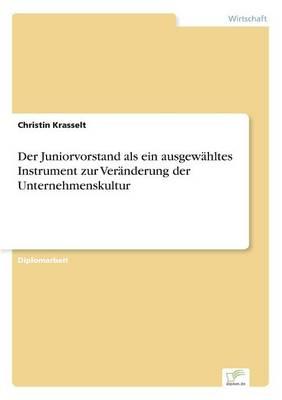 Der Juniorvorstand ALS Ein Ausgew hltes Instrument Zur Ver nderung Der Unternehmenskultur (Paperback)