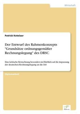 Der Entwurf Des Rahmenkonzepts Grunds tze Ordnungsgem er Rechnungslegung Des Drsc (Paperback)