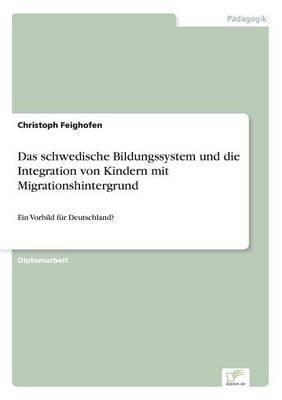 Das Schwedische Bildungssystem Und Die Integration Von Kindern Mit Migrationshintergrund (Paperback)