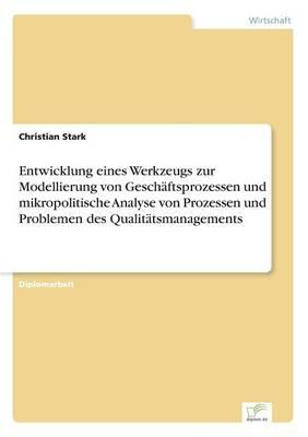 Entwicklung Eines Werkzeugs Zur Modellierung Von Gesch ftsprozessen Und Mikropolitische Analyse Von Prozessen Und Problemen Des Qualit tsmanagements (Paperback)