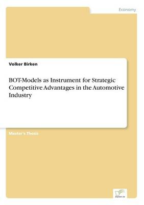 Bot-Models as Instrument for Strategic Competitive Advantages in the Automotive Industry (Paperback)