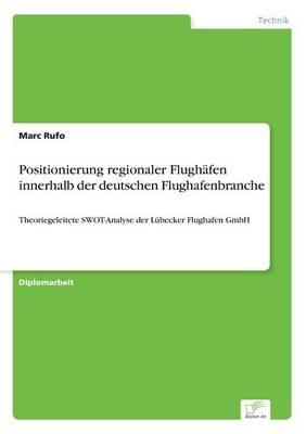 Positionierung Regionaler Flugh fen Innerhalb Der Deutschen Flughafenbranche (Paperback)
