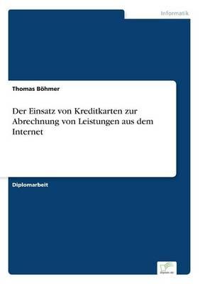 Der Einsatz Von Kreditkarten Zur Abrechnung Von Leistungen Aus Dem Internet (Paperback)