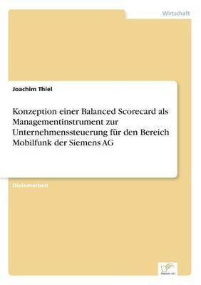 Konzeption Einer Balanced Scorecard ALS Managementinstrument Zur Unternehmenssteuerung F r Den Bereich Mobilfunk Der Siemens AG (Paperback)