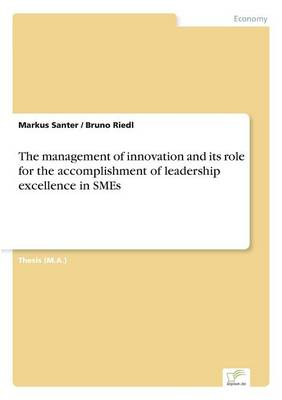 The Management of Innovation and Its Role for the Accomplishment of Leadership Excellence in Smes (Paperback)