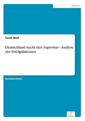 Deutschland Sucht Den Superstar - Analyse Der Erfolgsfaktoren (Paperback)