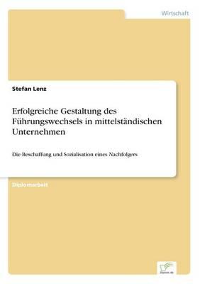 Erfolgreiche Gestaltung Des Fuhrungswechsels in Mittelstandischen Unternehmen (Paperback)