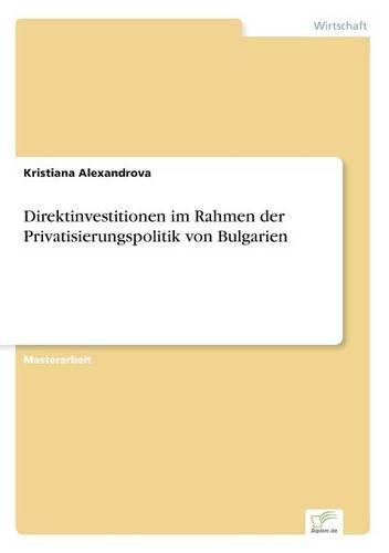 Direktinvestitionen im Rahmen der Privatisierungspolitik von Bulgarien (Paperback)