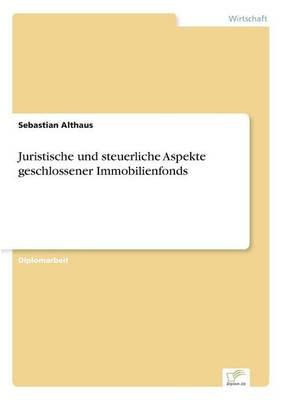 Juristische Und Steuerliche Aspekte Geschlossener Immobilienfonds (Paperback)