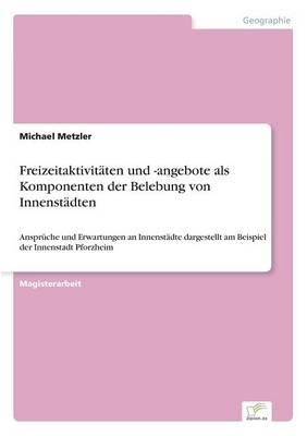 Freizeitaktivit ten Und -Angebote ALS Komponenten Der Belebung Von Innenst dten (Paperback)