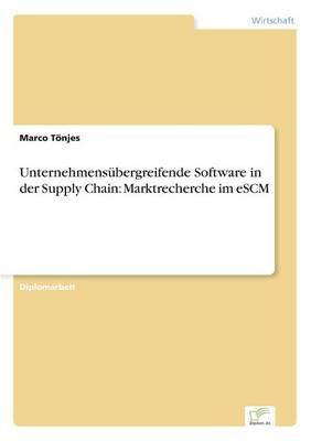 Unternehmens bergreifende Software in Der Supply Chain: Marktrecherche Im Escm (Paperback)