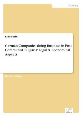 German Companies Doing Business in Post Communist Bulgaria: Legal & Economical Aspects (Paperback)