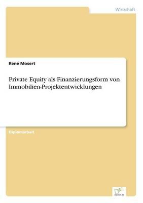 Private Equity ALS Finanzierungsform Von Immobilien-Projektentwicklungen (Paperback)