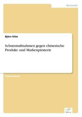Schutzmanahmen Gegen Chinesische Produkt- Und Markenpiraterie (Paperback)