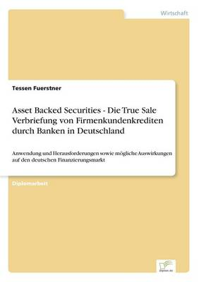 Asset Backed Securities - Die True Sale Verbriefung Von Firmenkundenkrediten Durch Banken in Deutschland (Paperback)