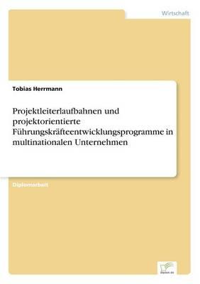 Projektleiterlaufbahnen Und Projektorientierte Fuhrungskrafteentwicklungsprogramme in Multinationalen Unternehmen (Paperback)