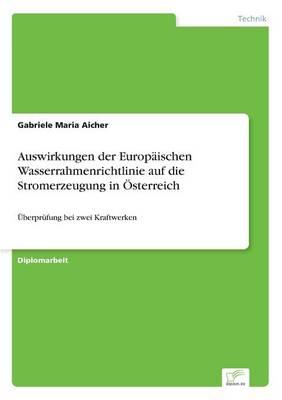 Auswirkungen Der Europ ischen Wasserrahmenrichtlinie Auf Die Stromerzeugung in sterreich (Paperback)