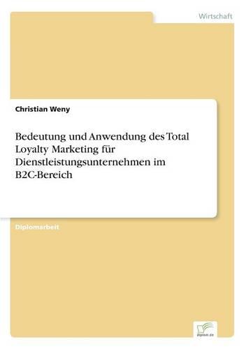 Bedeutung Und Anwendung Des Total Loyalty Marketing F r Dienstleistungsunternehmen Im B2c-Bereich (Paperback)
