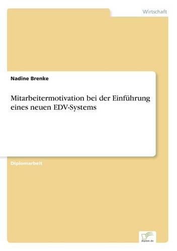 Mitarbeitermotivation Bei Der Einfuhrung Eines Neuen Edv-Systems (Paperback)