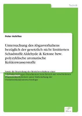 Untersuchung Des Abgasverhaltens Bezuglich Der Gesetzlich Nicht Limitierten Schadstoffe Aldehyde & Ketone Bzw. Polyzyklische Aromatische Kohlenwasserstoffe (Paperback)