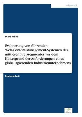 Evaluierung Von F hrenden Web-Content-Management-Systemen Des Mittleren Preissegmentes VOR Dem Hintergrund Der Anforderungen Eines Global Agierenden Industrieunternehmens (Paperback)