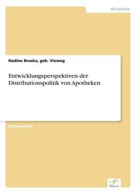 Entwicklungsperspektiven Der Distributionspolitik Von Apotheken (Paperback)