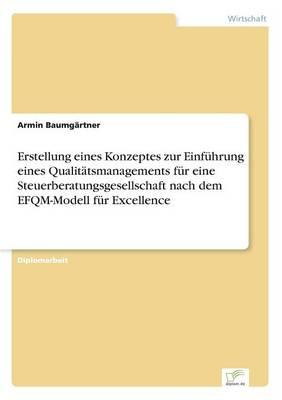 Erstellung Eines Konzeptes Zur Einf hrung Eines Qualit tsmanagements F r Eine Steuerberatungsgesellschaft Nach Dem Efqm-Modell F r Excellence (Paperback)