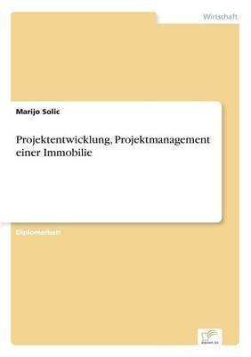 Projektentwicklung, Projektmanagement Einer Immobilie (Paperback)