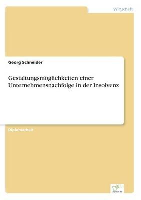 Gestaltungsm glichkeiten Einer Unternehmensnachfolge in Der Insolvenz (Paperback)