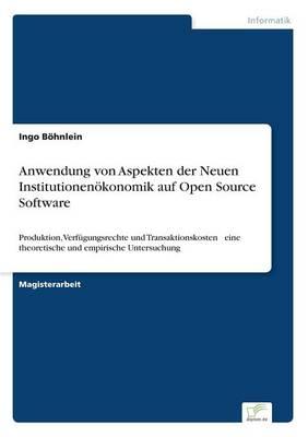 Anwendung Von Aspekten Der Neuen Institutionen konomik Auf Open Source Software (Paperback)