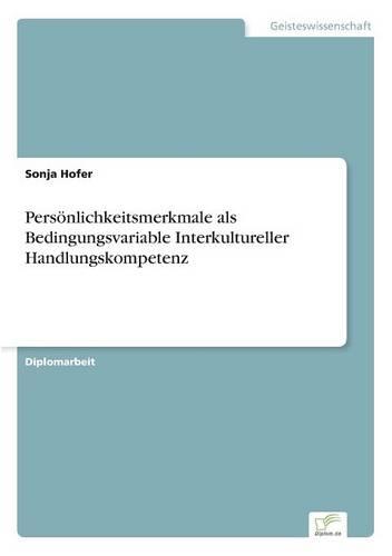 Personlichkeitsmerkmale ALS Bedingungsvariable Interkultureller Handlungskompetenz (Paperback)