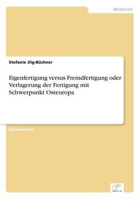 Eigenfertigung Versus Fremdfertigung Oder Verlagerung Der Fertigung Mit Schwerpunkt Osteuropa (Paperback)