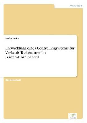 Entwicklung Eines Controllingsystems F r Verkaufsfl chenarten Im Garten-Einzelhandel (Paperback)