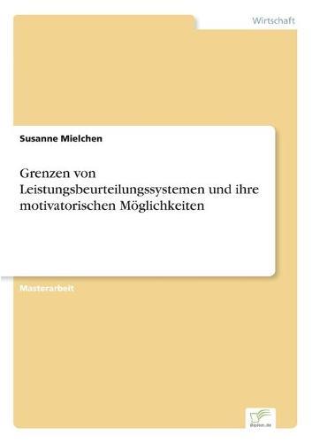 Grenzen Von Leistungsbeurteilungssystemen Und Ihre Motivatorischen Moglichkeiten (Paperback)