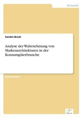 Analyse Der Wahrnehmung Von Markenarchitekturen in Der Konsumguterbranche (Paperback)
