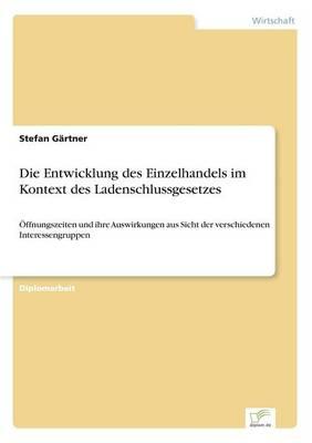 Die Entwicklung Des Einzelhandels Im Kontext Des Ladenschlussgesetzes (Paperback)