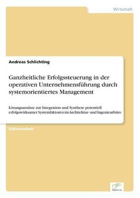 Ganzheitliche Erfolgssteuerung in Der Operativen Unternehmensf hrung Durch Systemorientiertes Management (Paperback)