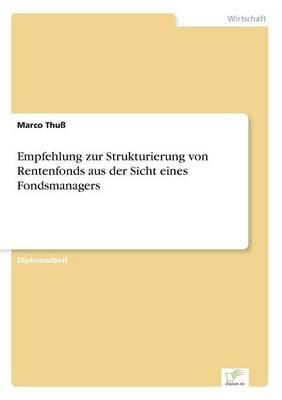 Empfehlung Zur Strukturierung Von Rentenfonds Aus Der Sicht Eines Fondsmanagers (Paperback)