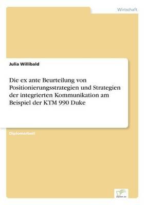 Die Ex Ante Beurteilung Von Positionierungsstrategien Und Strategien Der Integrierten Kommunikation Am Beispiel Der Ktm 990 Duke (Paperback)