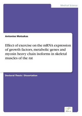 Effect of Exercise on the Mrna Expression of Growth Factors, Metabolic Genes and Myosin Heavy Chain Isoforms in Skeletal Muscles of the Rat (Paperback)
