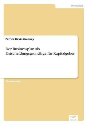 Der Businessplan ALS Entscheidungsgrundlage F r Kapitalgeber (Paperback)