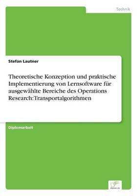Theoretische Konzeption Und Praktische Implementierung Von Lernsoftware F r Ausgew hlte Bereiche Des Operations Research: Transportalgorithmen (Paperback)