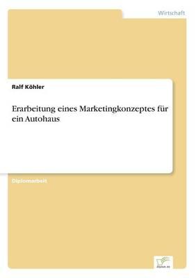 Erarbeitung Eines Marketingkonzeptes Fur Ein Autohaus (Paperback)