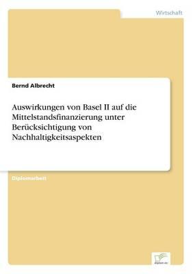 Auswirkungen Von Basel II Auf Die Mittelstandsfinanzierung Unter Ber cksichtigung Von Nachhaltigkeitsaspekten (Paperback)