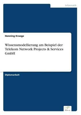 Wissensmodellierung Am Beispiel Der Telekom Network Projects & Services Gmbh (Paperback)