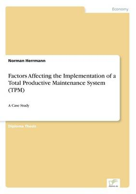 Factors Affecting the Implementation of a Total Productive Maintenance System (TPM) (Paperback)