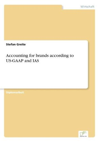 Accounting for Brands According to Us-GAAP and IAS (Paperback)